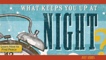 What Keeps You Up At Night? Series & Micro Devo Info & Bible Reading Plan